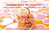 Craquez pour les crevettes ! : Grises, bouquets, gambas... de la plus petite à la plus grosse