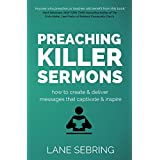 Preaching Killer Sermons: How to Create and Deliver Messages that Captivate and Inspire
