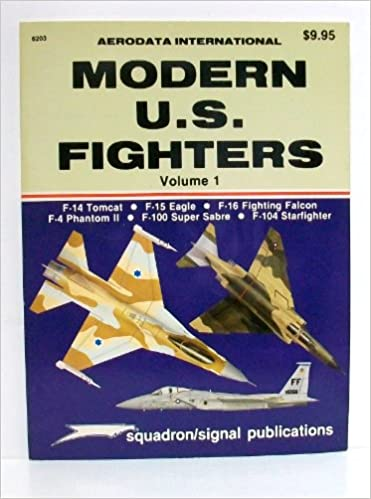 Book Modern U.S. Fighters, Vol. 1: F-14 Tomcat, F-15 Eagle, F-16 Fighting Falcon, F-4 Phantom II, F-100 Super Sabre, F-104 Starfighter (Aerodata International series)