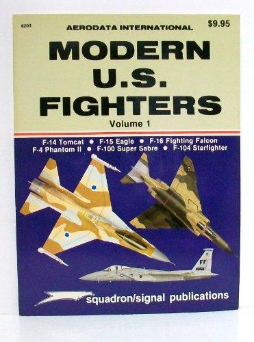 Modern U.S. Fighters, Vol. 1: F-14 Tomcat, F-15 Eagle, F-16 Fighting Falcon, F-4 Phantom II, F-100 Super Sabre, F-104 Starfighter (Aerodata International series)