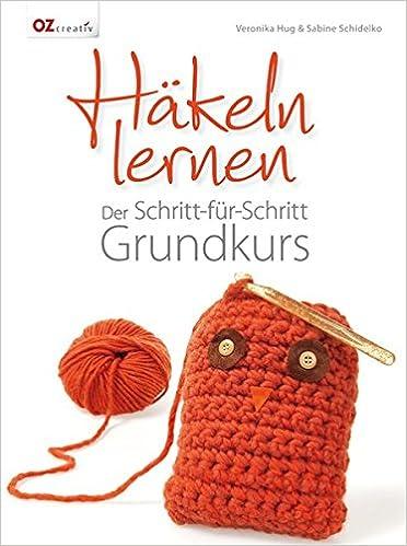 Häkeln lernen: Der Schritt-für-Schritt Grundkurs: Amazon.de ...