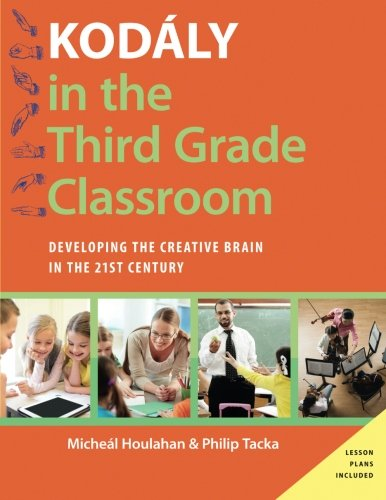Kodály in the Third Grade Classroom: Developing the Creative Brain in the 21st Century (Kodaly Today Handbook Series)
