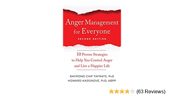 Anger management for everyone ten proven strategies to help you anger management for everyone ten proven strategies to help you control anger and live a happier life kindle edition by raymond chip tafrate fandeluxe Images