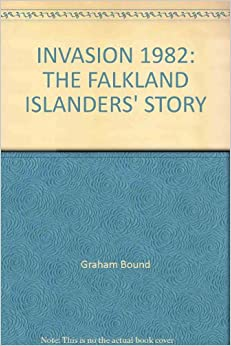INVASION 1982: THE FALKLAND ISLANDERS' STORY