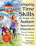 Developing Leisure Time Skills for People with Autism Spectrum Disorders (Revised & Expanded): Practical Strategies for Home, School & the Community