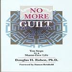 No More Guilt: Ten Steps to a Shame-Free Life | Douglas H. Ruben