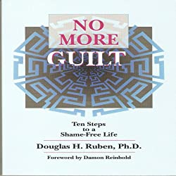 No More Guilt: Ten Steps to a Shame-Free Life