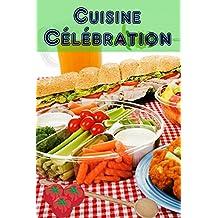 Cuisine Célébration: 160 idées de recettes copieux et créatives pour finger aliments et snacks du parti (Parti de Cuisine) (French Edition)