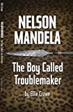 img - for Nelson Mandela: The Boy Called Troublemaker book / textbook / text book
