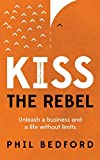 img - for KISS The Rebel: Unleash a business and a life without limits book / textbook / text book