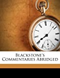 Blackstone's Commentaries Abridged, Sir William Blackstone, 1246081016