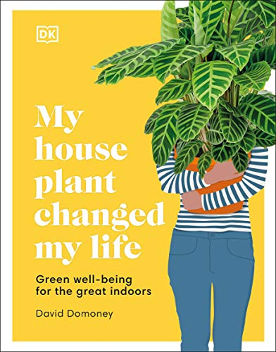 Book Cover: My Houseplant Changed My Life: Green well-being for the great indoors