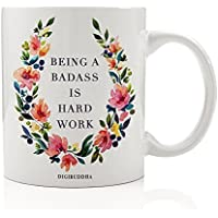 Being A Badass Is Hard Work Coffee Mug 11oz, Unique Birthday Gift for Women Her, Best Office Cup Christmas Present Idea for Mom, Wife, Girlfriend, Coworker Humorous Ceramic Gag by Digibuddha DM0236