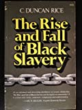 The Rise and Fall of Black Slavery, Rice, C. Duncan, 0807102571