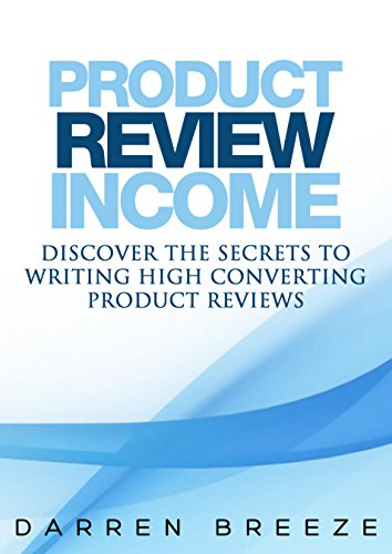 Product Review Income: Discover The Secrets To Writing High