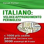 Italiano: Veloce Apprendimento per Inglesi: Il 1000 più Usato Parole Italiane con 3.000 Esempi di Frase | Sarah Retter