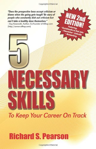 5 Necessary Skills to Keep Your Career on Track: Negotiate a Job Offer, Interview Questions, Career Changes, Job Searches, Cover Letters, Resume, Being Proactive, Dealing With Bad Managers, Networking