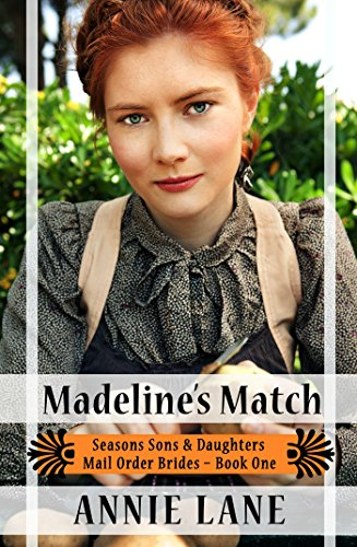 Mail Order Bride - Madeline's Match: Sweet Clean Western Cowboy Romance (Seasons Sons and Daughters Book 1) by [Lane, Annie]