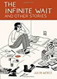 The Infinite Wait and Other Stories, Julia Wertz, 0987963023