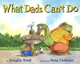 What Dads Can't Do, Douglas Wood, 1416901973