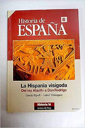 La hispania visigoda : del rey ataulfo a don Rodrigo historia de espa: Amazon.es: Ripoll, Gisela, Velazquez, Isabel: Libros