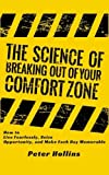 The Science of Breaking Out of Your Comfort Zone: How to Live Fearlessly, Seize