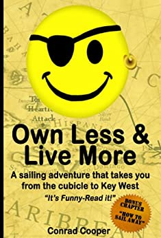 Own Less & Live More: a sailing adventure that takes you from the cubicle to Key West by [Cooper, Conrad]