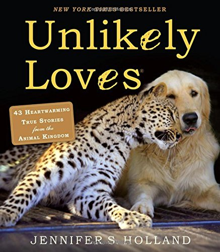 Price comparison product image Unlikely Loves: 43 Heartwarming True Stories from the Animal Kingdom (Unlikely Friendships)