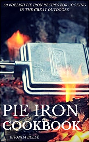 Pie Iron Cookbook: 60 #Delish Pie Iron Recipes for Cooking in the Great Outdoors (60 Super Recipes Book 20) by [Belle, Rhonda]