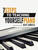 7 Steps to Teaching Yourself Piano: Realize Your Piano Dreams