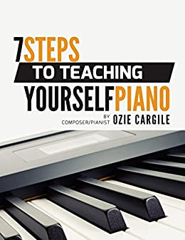 Download for free 7 Steps to Teaching Yourself Piano: Realize Your Piano Dreams