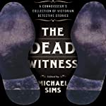 The Dead Witness: A Connoisseur's Collection of Victorian Detective Stories | Michael Sims