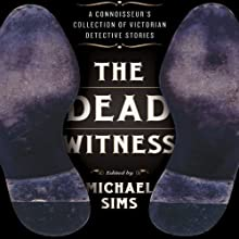 The Dead Witness: A Connoisseur's Collection of Victorian Detective Stories Audiobook by Michael Sims Narrated by Dee Macaluso
