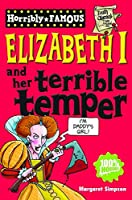 Elizabeth I And Her Terrible Temper (Horribly