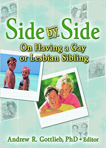 Side by Side: On Having a Gay or Lesbian Sibling (Haworth Gay & Lesbian Studies)
