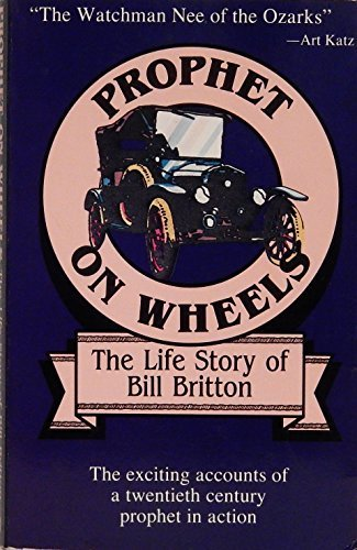 Prophet on Wheels: The Life Story of Bill Britton