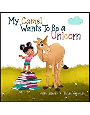 My Camel Wants To Be a Unicorn: a children's book about empathy and a mopey camel