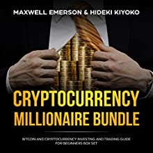 Cryptocurrency Millionaire Bundle: Bitcoin and Cryptocurrency Investing and Trading Guide for Beginners Box Set (Cryptocurrency Trading and Investing Series Book 1) Audiobook by Maxwell Emerson, Hideki Kiyoko Narrated by Matyas J