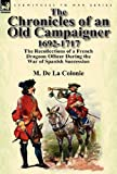 The Chronicles of an Old Campaigner 1692-1717, M. De La Colonie, 0857069608