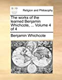 The Works of the Learned Benjamin Whichcote, Benjamin Whichcote, 114085576X