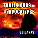 Three Hours to the Apocalypse | GB Banks