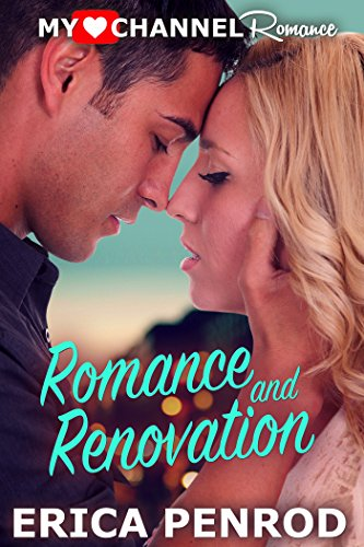 Romance and Renovation (A MyHeartChannel Romance)