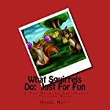What Squirrels Do:  Just For Fun - A Fun Rhyming Childrens Picture Book
