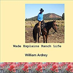Wade Explains Ranch Life