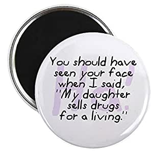 "CafePress - Daughter Sells Drugs - 2.25"" Round Magnet, Refrigerator Magnet, Button Magnet Style"