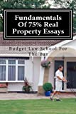 Fundamentals of 75% Real Property Essays, Budget Law School For The Bar, 148275004X