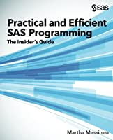 Practical and Efficient SAS Programming: The Insider's Guide Front Cover