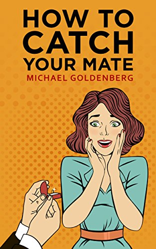 How To Catch Your Mate: The 23 Commandments by Michael Goldenberg ebook deal