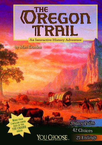 The Oregon Trail: An Interactive History Adventure (You Choose: History)
