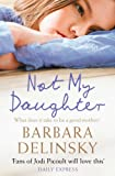 Front cover for the book Not My Daughter by Barbara Delinsky